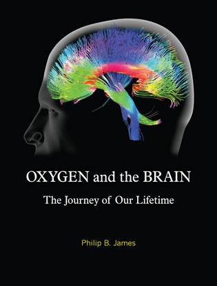 Oxygen and the Brain: The Journey of Our Lifetime by Dr. Philip James